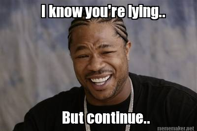 Image result for you were lying meme