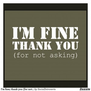 im_fine_thank_you_for_not_asking_shirts-rb8939698db094d84afcaa52037be6e28_ip2jp_1024