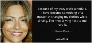 quote-because-of-my-crazy-work-schedule-i-have-become-something-of-a-master-at-changing-my-vanessa-marcil-63-43-13